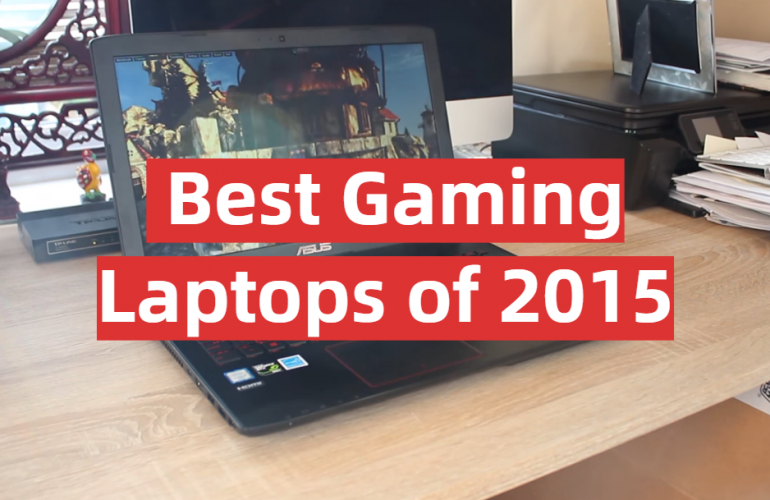 5 Best Gaming Laptops of 2015