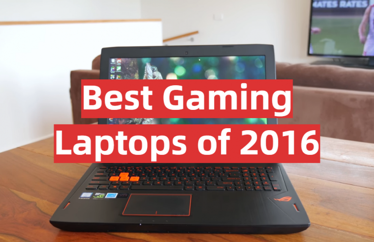 5 Best Gaming Laptops of 2016