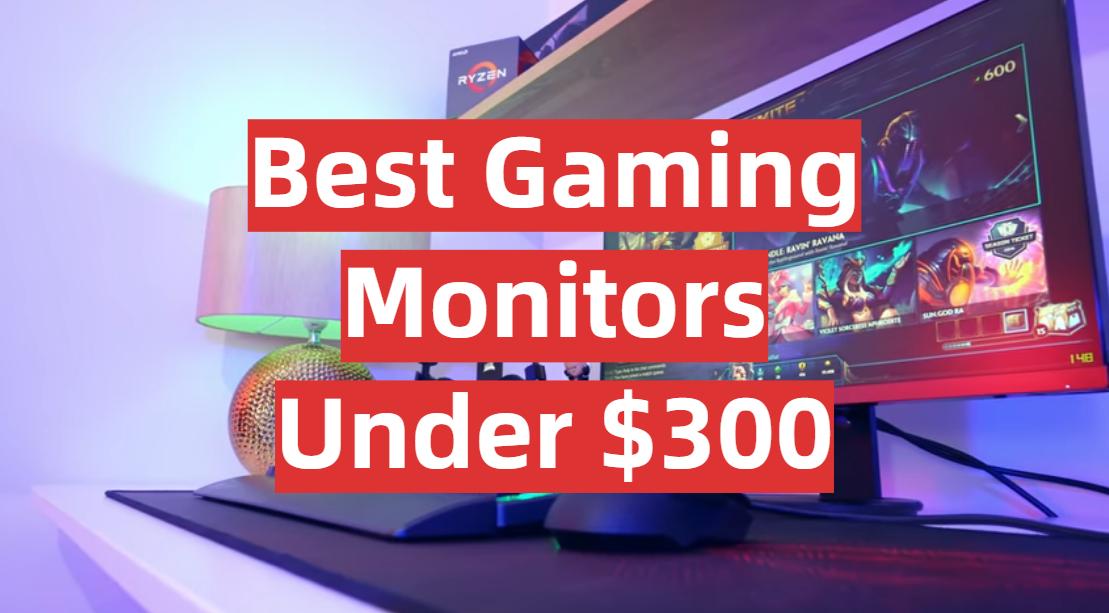 Best Gaming Monitors Under $300