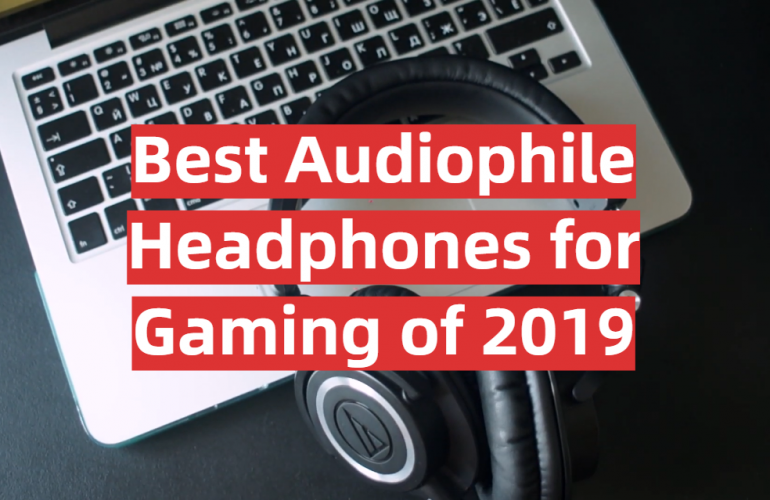 5 Best Audiophile Headphones for Gaming of 2019