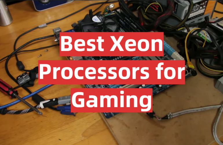 5 Best Xeon Processors for Gaming