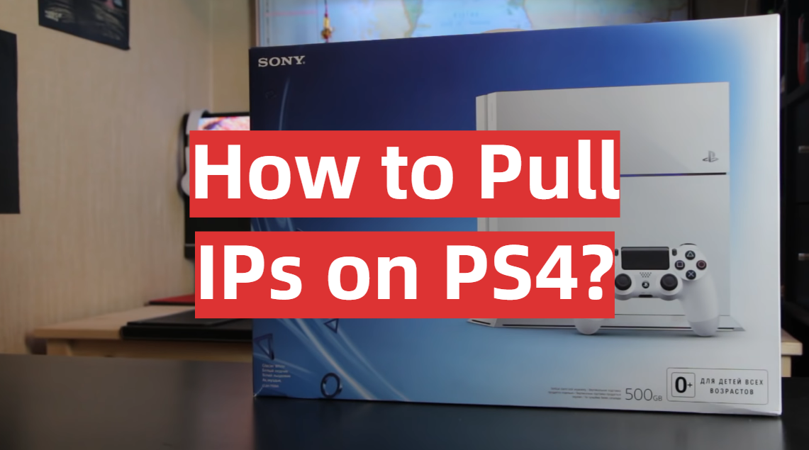 How to Pull IPs on PS4?