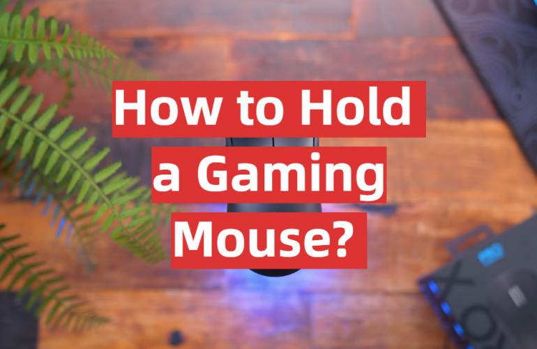 How to Hold a Gaming Mouse?