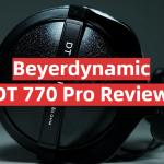 Beyerdynamic DT 770 Pro Review
