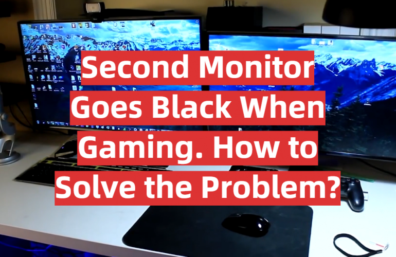 Second Monitor Goes Black When Gaming. How to Solve the Problem?